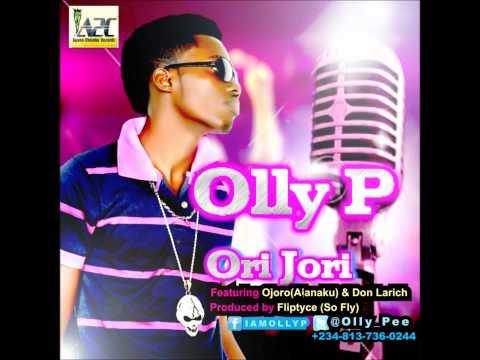 Olly P - Ori Jori ft. Ojoro & Don Larich (Naija Music)