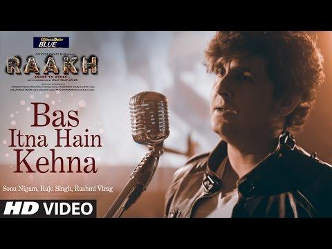 Bas Itna Hain Kehna Full Video Song | Raakh | Sonu Nigam | Vir Das, Richa Chadha & Shaad Randhawa