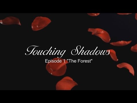 """Touching Shadows - EP 1 """"The Forest"""""""