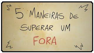 5 MANEIRAS DE SUPERAR UM FORA