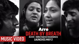 Death By Breath | Music Video | An Arre Indian Express Documentary on Delhi's Pollution