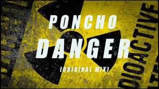 PONCHO-DANGER (ORIGINAL MIX) [FREE DOWNLOAD]