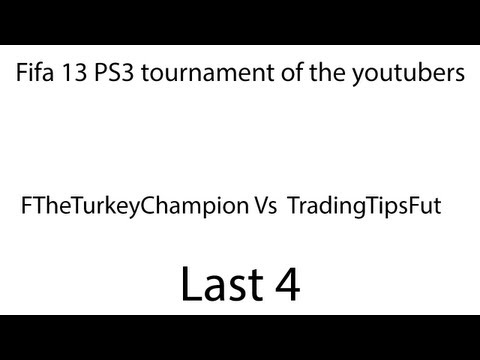 Fifa 13 Yt Tournament Semi final TheTurkeyhChampion Vs TradingTipFut