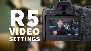 How I Set up the Canon R5 for Video - Do You Really Need 4K?
