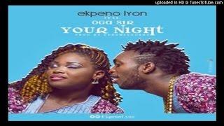 Ekpeno Lyon Your Night Ft Oga Sir Prod By Chromesounds 2016 Music
