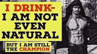I drink and i m not natural | Champion speaks