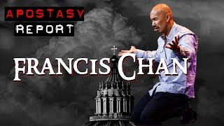 Apostasy Report - Francis Chan The Deceiver