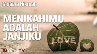 Mutiara Hikmah: Menikahimu Adalah Janjiku - Ustadz DR Syafiq Riza Basalamah, MA.