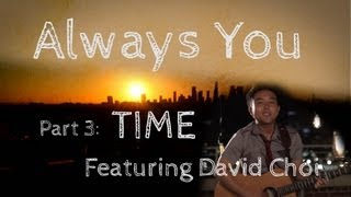 Always You Ep 3 of 5 - Time (w/David Choi)