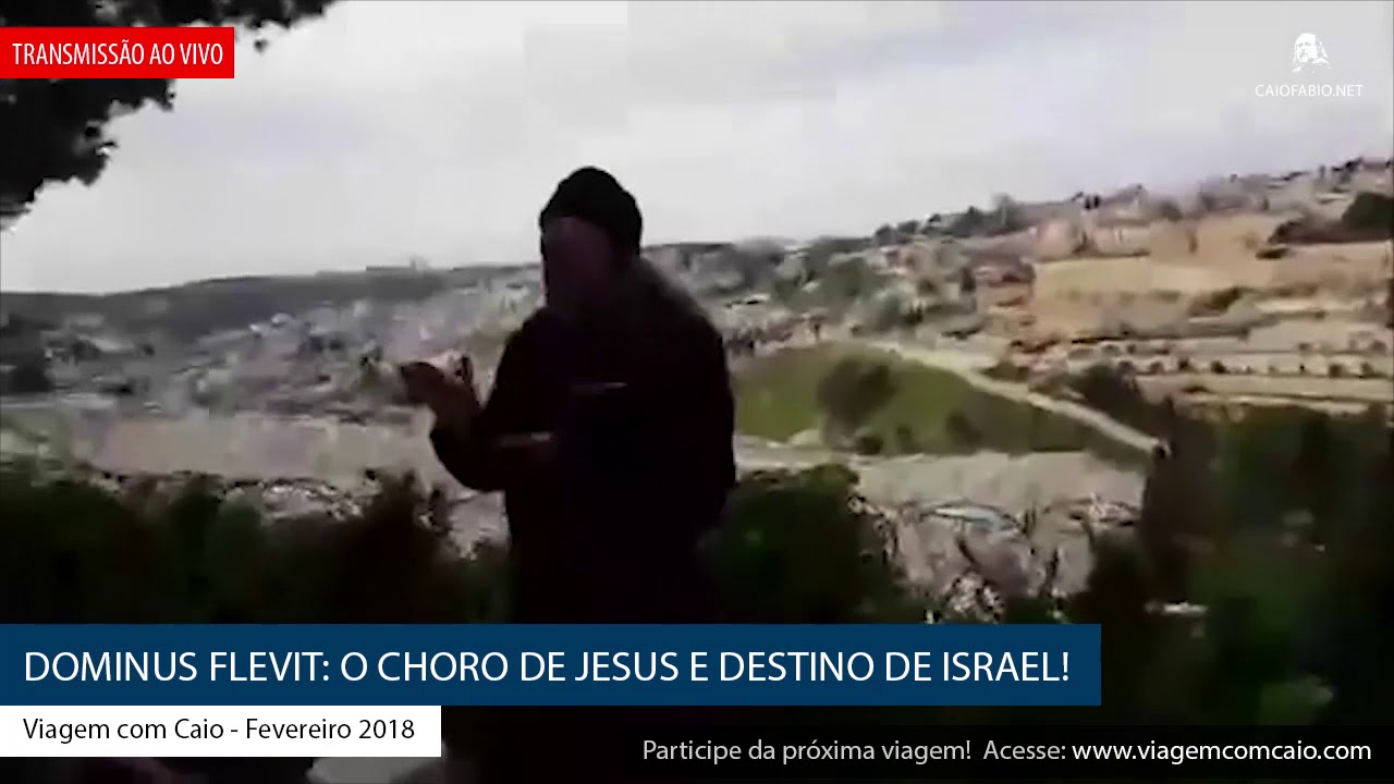 Dominus Flevit: O choro de Jesus e destino de Israel!  (Caio Fábio ao vivo de Israel)