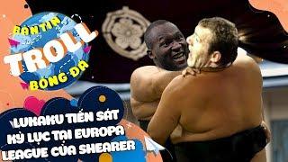 Bản Tin Troll Bóng Đá 21/2: Mourinho: Lukaku tiến sát kỷ lục tại Europa League của Shearer