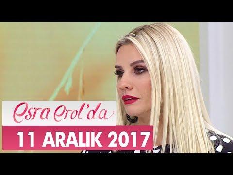 Esra Erol'da 11 Aralık 2017 Pazartesi - Tek Parça