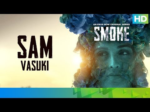 Sam by Vasuki Sunkavalli | SMOKE | An Eros Now Original Series | All Episodes Streaming Now