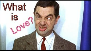 Mr.Bean What is love