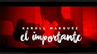 Karoll Márquez - El importante (Video Oficial)