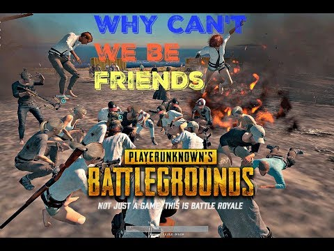 PUBG-WHY CAN'T WE BE FRIENDS/FUNNY MOMENTS