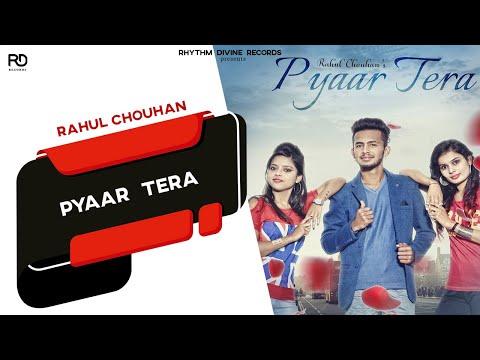 Pyaar Tera (Full Video)    Rahul Chouhan    New Punjabi Songs 2017    Rhythm Divine Records