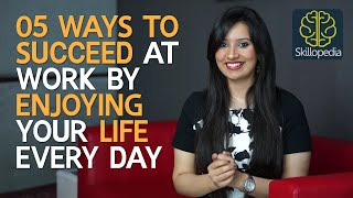 05 ways - How to be successful at work by enjoying life - Boost your self confidence
