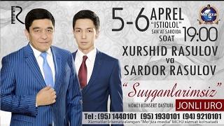 Afisha - Xurshid Rasulov va Sardor rasulov  5-6-aprel kunlari konsert beradi 2017