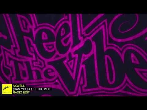 Axwell Can You Feel The Vibe Radio Edit