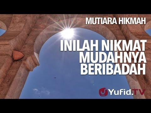 Inilah Nikmat Mudahnya Beribadah - Ustadz Ahmad Zainuddin, Lc.