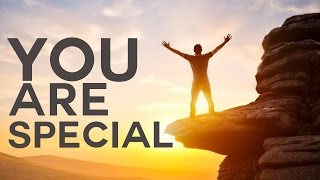 YOU ARE SPECIAL  | *POWERFUL REMINDER*