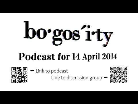 Bogosity Podcast for 14 April 2014