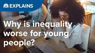 Why is inequality worse for young people? | CNBC Explains