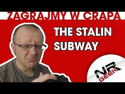 Zagrajmy w crapa #11 The Stalin Subway