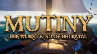Mutiny! The Worst Kind Of Betrayal - Sea Of Thieves
