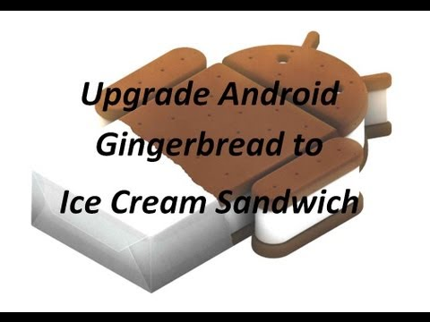 Upgrade Android from 2.3.6 to 4.0.3 (Gingerbread to Ice Cream Sandwich) Samsung