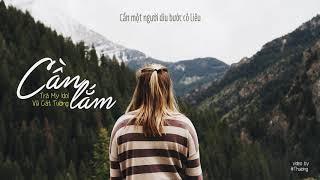 CẦN LẮM - TRÀ MY IDOL x VŨ CÁT TƯỜNG「Lyric Video」