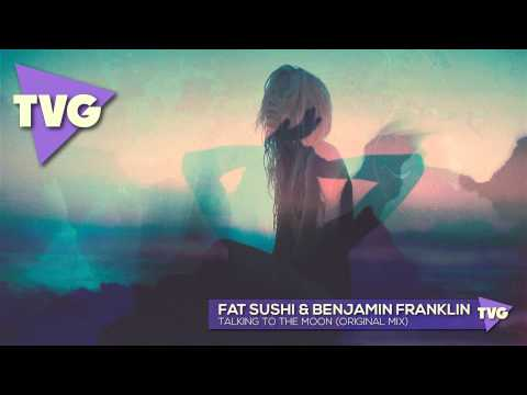 Fat Sushi & Benjamin Franklin - Talking To The Moon (original Mix) video