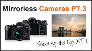 Photography Tips: Mirrorless Cameras Fuji XT-1 PT.3
