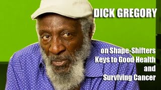 Dick Gregory - On Shape-Shifters, Keys To Good Health and Surviving Cancer