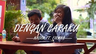 Download Lagu Arsy Widianto, Brisia Jodie - Dengan Caraku (Nadea ft Firman Cover) Gratis STAFABAND