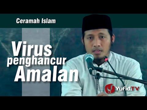 Ceramah Islam : Virus Penghancur Amalan Ustadz Zaid Susanto