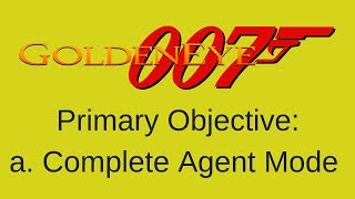 GOLDENEYE 007 STREAM 1: AGENT MODE (DRINKING FOR EVERY OBJECTIVE)