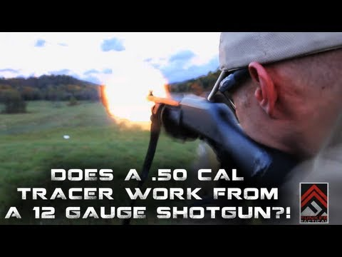 Does A .50 Tracer Work From A 12 Gauge Shotgun?!