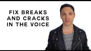 How To Fix Breaks and Cracks in The Voice