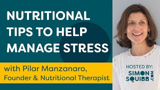Nutritional Tips To Help Manage Stress with Pilar Manzanaro (Founder & Nutritional Therapist)