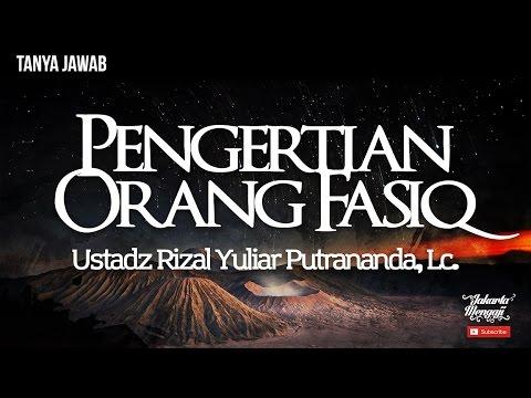 Pengertian Orang Fasiq - Ustadz Rizal Yuliar Putrananda, Lc.