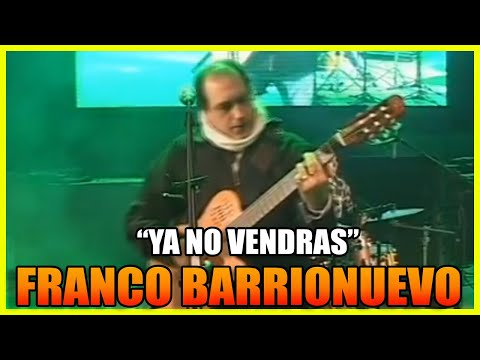 FRANCO BARRIONUEVO Y LOS CHANGOS -YA NO VENDRAS