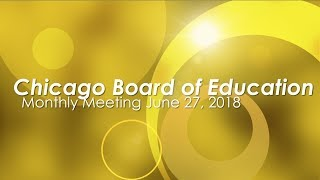 Chicago Board of Education Monthly Meeting June 27, 2018