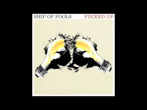 Fucked Up - Ship Of Fools