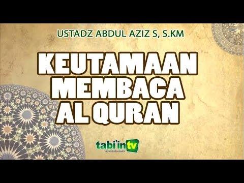 Keutamaan Membaca Al Quran - Ustadz Abdul Azizn Setiawan, S.KM