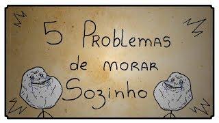 5 PROBLEMAS DE MORAR SOZINHO