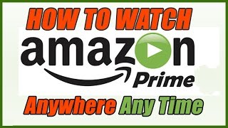 How to watch Amazon Prime Outside The U.S. (Or Anywhere) - Easy Fix