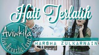 Marsha Zulkarnain - Hati Terlatih (Live Cover by Aviwkila)