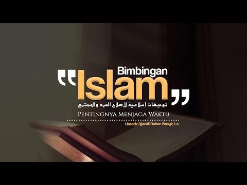 Bimbingan Islam: Pentingnya Menjaga Waktu (Ustadz Djazuli, Lc.)
